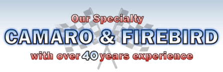 Our Specialty is Camaro and Firebirds : With over 25 Years Experience